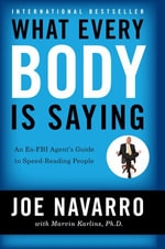 What Every BODY is Saying : An Ex-FBI Agent's Guide to Speed-Reading People - Joe Navarro