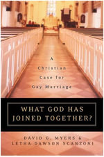 What God Has Joined Together : The Christian Case for Gay Marriage - David G. Myers, PhD