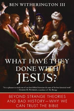 What Have They Done with Jesus? : Beyond Strange Theories and Bad History--Why We Can Trust the Bible - Ben Witherington, III