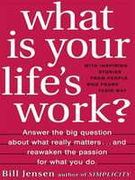 What is Your Life's Work? : Answer the BIG Question About What Really Matters...and Reawaken the Passion for What You Do - Bill Jensen