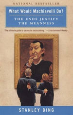 What Would Machiavelli Do? : The Ends Justify the Meanness - Stanley Bing