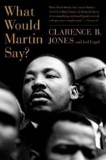 What Would Martin Say? - Clarence B. Jones