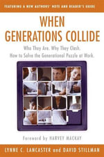 When Generations Collide : Who They Are. Why They Clash. How to Solve the Generational Puzzle at Work - Lynne C. Lancaster