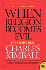 When Religion Becomes Evil : Five Warning Signs - Charles Kimball