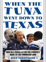 When the Tuna Went Down to Texas : The Story of Bill Parcells and the Dallas Cowboys - Mike Shropshire