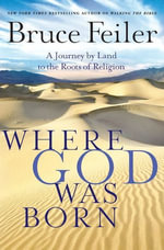 Where God Was Born : A Daring Adventure Through the Bible's Greatest Stories - Bruce Feiler