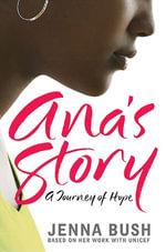 Ana's Story : A Journey of Hope - Jenna Bush