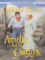 An Avon True Romance : Amelia and the Outlaw - Lorraine Heath