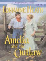 An Avon True Romance : Amelia and the Outlaw - Lorraine Heath