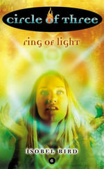 Circle of Three #6 : Ring of Light - Isobel Bird