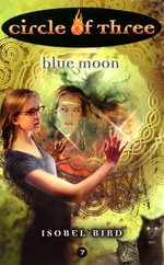 Circle of Three #7 : Blue Moon - Isobel Bird