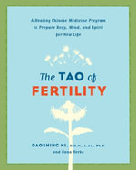 The Tao of Fertility : A Healing Chinese Medicine Program to Prepare Body, Mind, and Spirit for New Life - Daoshing Ni