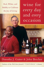 Wine for Every Day and Every Occasion : Living Well With Wine - Dorothy J. Gaiter