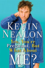 Yes, You're Pregnant, But What About Me? - Kevin Nealon
