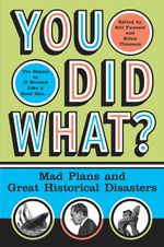 You Did What? : Mad Plans and Incredible Mistakes - Bill Fawcett