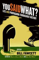 You Said What? : Lies and Propaganda Throughout History - Bill Fawcett