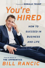 You're Hired : How to Succeed in Business and Life from the Winner of The Apprentice - Bill Rancic