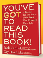You've GOT to Read This Book! : 55 People Tell the Story of the Book That Changed Their Life - Jack Canfield