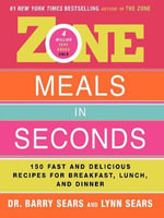 Zone Meals in Seconds : 150 Fast and Delicious Recipes for Breakfast, Lunch, and Dinner - Barry Sears
