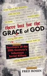 There But For the Grace of God : Survivors of the 20th Century's Infamous Serial Killers - Fred Rosen