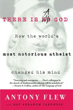 There Is a God : How the World's Most Notorious Atheist Changed His Mind - Antony Flew