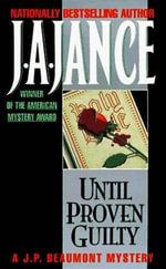 Until Proven Guilty : J. P. Beaumont Novel - J. A. Jance