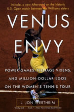 Venus Envy : Power Games, Teenage Vixens, and Million-Dollar Egos on the Women's Tennis Tour - L. Jon Wertheim
