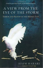 A View from the Eye of the Storm : Terror And Reason in the Middle East - Haim Harari