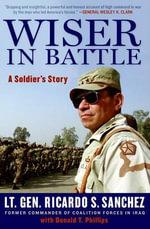 Wiser in Battle : La historia de un soldado - Ricardo S. Sanchez