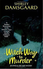 Witch Way to Murder : An Ophelia and Abby Mystery - Shirley Damsgaard
