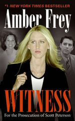Witness : For the Prosecution of Scott Peterson - Amber Frey