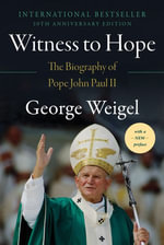 Witness to Hope : The Biography of Pope John Paul II - George Weigel