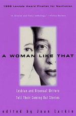 A Woman Like That : Lesbian And Bisexual Writers Tell Their - Joan Larkin