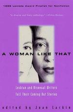 A Woman Like That : Lesbian And Bisexual Writers Tell Their - Joan Larkin