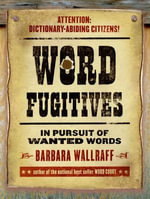 Word Fugitives : In Pursuit of Wanted Words - Barbara Wallraff