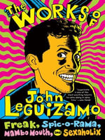 The Works of John Leguizamo : Freak, Spic-o-rama, Mambo Mouth, and Sexaholix - John Leguizamo