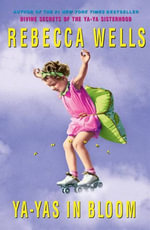 Ya-Yas in Bloom : A Novel - Rebecca Wells