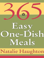 365 Easy One Dish Meals - Natalie Haughton