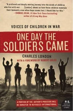 One Day the Soldiers Came : Voices of Children in War - Charles London