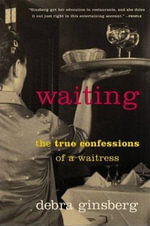 Waiting : The True Confessions of a Waitress - Debra Ginsberg