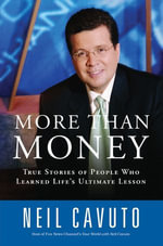 More Than Money : True Stories of People Who Learned Life's Ultimate Lesson - Neil Cavuto