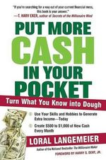 Put More Cash in Your Pocket : Stop Saving and Sacrificing and Start Turning Your Skills, Hobbies, and Chores into Extra Income - Loral Langemeier