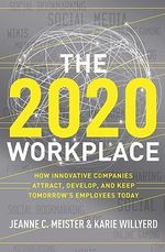 The 2020 Workplace : How Innovative Companies Attract, Develop, and Keep Tomorrow's Employees Today - Jeanne C. Meister