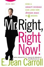 Mr. Right, Right Now! : Man Catching Made Easy - E. Jean Carroll