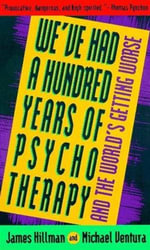 We've Had a Hundred Years of Psychotherapy - James Hillman
