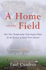 A Home on the Field : The Great Latino Migration Comes to Smal - Paul Cuadros