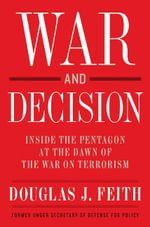 War and Decision : Inside the Pentagon at the Dawn of the War on Terrorism - Douglas J. Feith