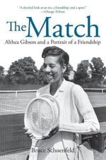 The Match : Althea Gibson and a Portrait of a Friendship - Bruce Schoenfeld