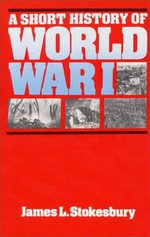 A Short History of World War I - James L. Stokesbury