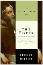 The Pocket Guide to the Popes : The Pontiffs from St. Peter to John Paul - Richard P. McBrien